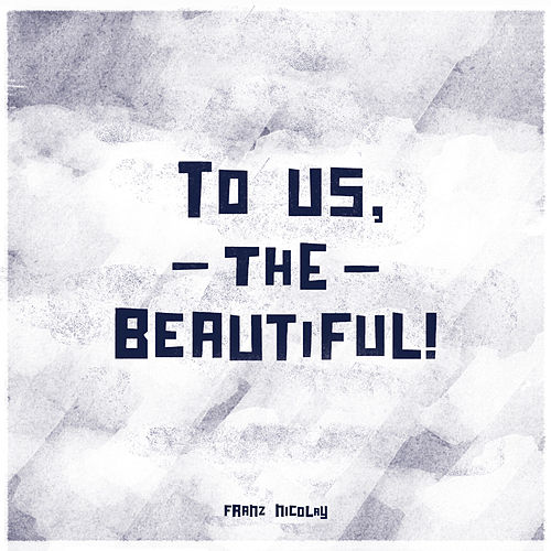 Play & Download To Us, The Beautiful! by Franz Nicolay | Napster