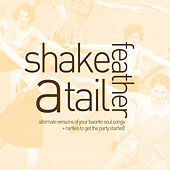 Play & Download Shake a Tail Feather - Alternate Versions of Your Favorite Soul Songs and Rarities to Get the Party Started with Ike & Tina Turner, Gladys Knight & The Pips, Percy Sledge, King Curtis and More! by Various Artists | Napster