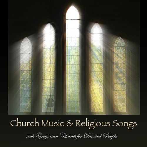 Church Music & Religious Songs with Gregorian Chants for Devoted People von Gregorian Chant