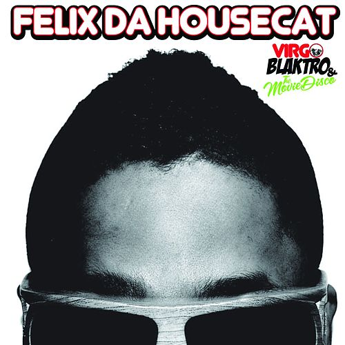 Play & Download Virgo Blaktro & the Movie Disco by Felix Da Housecat | Napster