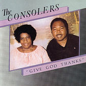 Play & Download Give God Thanks by The Consolers | Napster