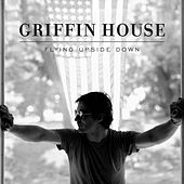 Play & Download Flying Upside Down by Griffin House | Napster
