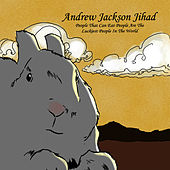 Play & Download People Who Can Eat People Are The Luckiest People In The World by Andrew Jackson Jihad | Napster