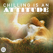 Play & Download Chilling Is an Attitude - 28 Unbelievably Good Chillout Tracks by Various Artists | Napster