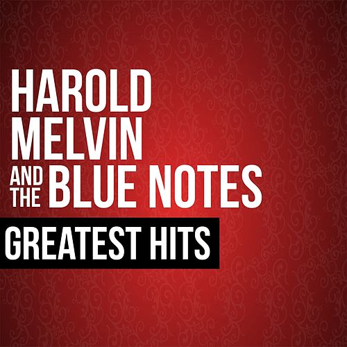 Play & Download Harold Melvin & The Blue Notes Greatest Hits by Harold Melvin and The Blue Notes | Napster