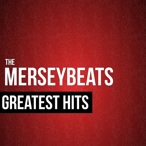 Play & Download The Merseybeats Greatest Hits by The Merseybeats | Napster