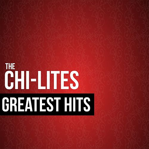 The Chi-Lites Greatest Hits by The Chi-Lites