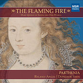 Play & Download The Flaming Fire: Mary Queen of Scots and Her World by Various Artists | Napster