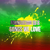 Play & Download Foundation DJ Songs We Love by Various Artists | Napster
