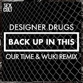 Play & Download Back Up In This (Our Time & Wuki Remix) by The Designer Drugs | Napster