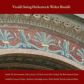 Play & Download Vivaldi: the Four Seasons & Cello Concerto / J.S. Bach: Air On the G String & the Well - Tempered Clavier / Pachelbel: Canon in D Major / Beethoven: Moonlight Sonata / Walter Rinaldi: Piano & Orchestral Works by Various Artists | Napster