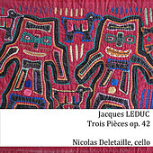 Play & Download J. Leduc: 3 Pièces for Cello Solo Op. 42 by Nicolas Deletaille | Napster