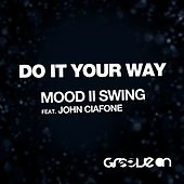 Play & Download Do It Your Way (feat. John Ciafone) by Mood II Swing | Napster