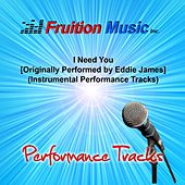 Play & Download I Need You (Originally Performed by Eddie James) [Instrumental Performance Tracks] by Fruition Music Inc. | Napster