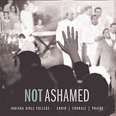 Not Ashamed by Indiana Bible College IBC Choir