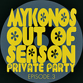 #mykonos out of Season Private Party - Episode.3 by Various Artists