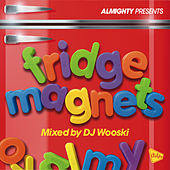 Almighty Presents: Fridge Magnets (Mixed by DJ Wooski) by Various Artists
