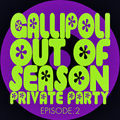 #gallipoli out of Season Private Party - Episode.2 by Various Artists
