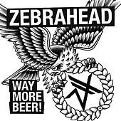 Way More Beer by Zebrahead