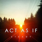 Play & Download Steady by Act As If  | Napster