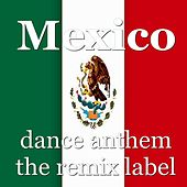 Mexico (Instrumental Dance Anthem Mix) - Single by Mexico