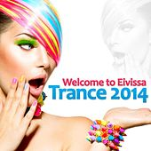Play & Download Welcome to Eivissa Trance 2014 by Various Artists | Napster