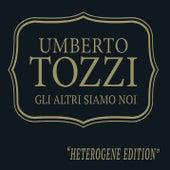 Play & Download Gli Altri Siamo Noi (Heterogene Edition) by Umberto Tozzi | Napster