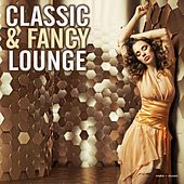 Play & Download Classic & Fancy Lounge by Various Artists | Napster