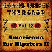 Bands Under the Radar, Vol. 12: Americana for Hipsters II by Various Artists