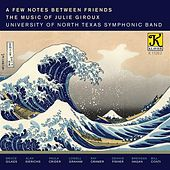Play & Download A Few Notes Between Friends: The Music of Julie Giroux by The University of North Texas Symphonic Band | Napster