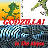 Godzilla! In the Abyss by Dying Seed