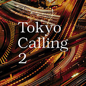 Play & Download Tokyo Calling 2 by Various Artists | Napster