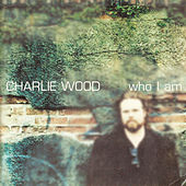 Play & Download Who I Am by Charlie Wood | Napster