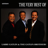 The Best Of Larry Gatlin & The Gatlin Brothers by Larry Gatlin And The Gatlin Brothers