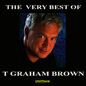 The Very Best Of T. Graham Brown by T. Graham Brown