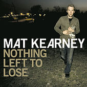 Play & Download Nothing Left To Lose by Mat Kearney | Napster