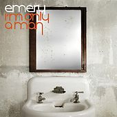 Play & Download I'm Only A Man (Bonus Track Version) by Emery | Napster