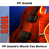 Play & Download PP Arnold's Would You Believe by P.P. Arnold | Napster