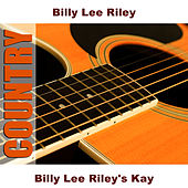 Play & Download Billy Lee Riley's Kay by Billy Lee Riley | Napster