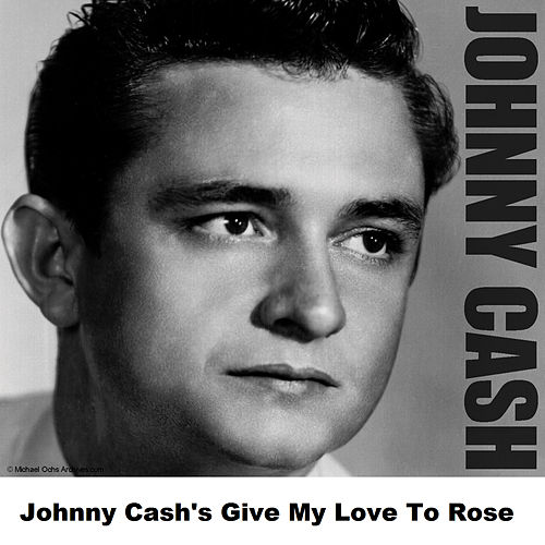 Johnny Cash's Give My Love To Rose by Johnny Cash