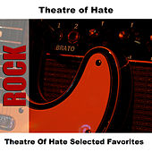 Theatre Of Hate Selected Favorites by Theatre Of Hate