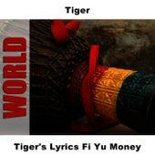 Tiger's Lyrics Fi Yu Money by Tiger