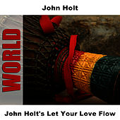 Play & Download John Holt's Let Your Love Flow by John Holt   Napster