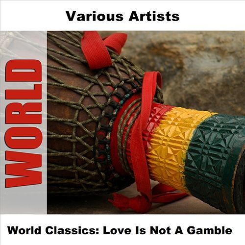 Play & Download World Classics: Love Is Not A Gamble by Various Artists | Napster