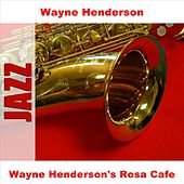 Play & Download Wayne Henderson's Rosa Cafe by Wayne Henderson | Napster