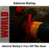 Admiral Bailey's Turn Off The Heat by Admiral Bailey