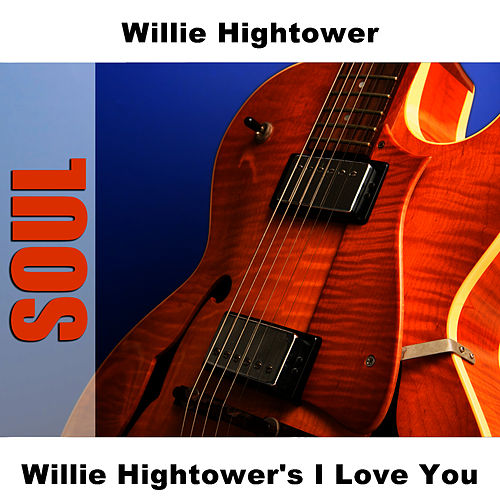 Willie Hightower's I Love You by Willie Hightower