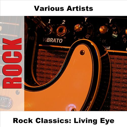 Play & Download Rock Classics: Living Eye by Various Artists | Napster