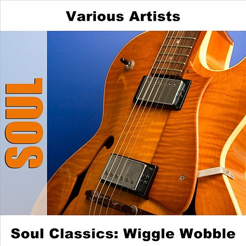 Soul Classics: Wiggle Wobble by Various Artists