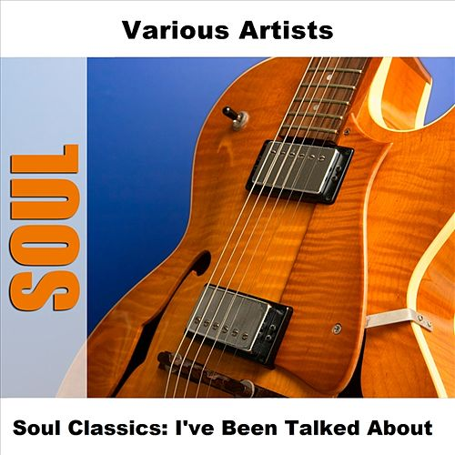 Play & Download Soul Classics: I've Been Talked About by Various Artists | Napster